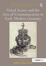 Visual Acuity and the Arts of Communication in Early Modern Germany
