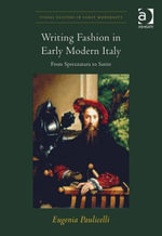 Writing Fashion in Early Modern Italy : From Sprezzatura to Satire - Eugenia Paulicelli