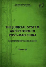 The Judicial System and Reform in Post-Mao China : Stumbling Towards Justice - Yuwen Li
