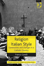 Religion Italian Style : Continuities and Changes in a Catholic Country - Franco Garelli