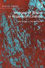 Images of Blood in American Cinema : The Tingler to The Wild Bunch - Kjetil, Dr Rødje