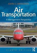 Air Transportation : A Management Perspective - John G. Wensveen