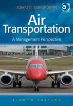 Air Transportation : A Management Perspective - John G., Dr Wensveen