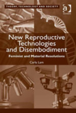 New Reproductive Technologies and Disembodiment : Feminist and Material Resolutions - Carla Lam