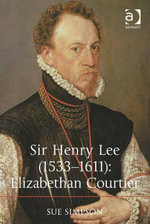 Sir Henry Lee (1533-1611) : Elizabethan Courtier - Sue Simpson