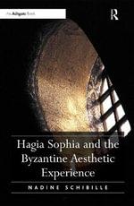 Hagia Sophia and the Byzantine Aesthetic Experience - Nadine Schibille