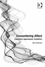 Encountering Affect : Capacities, Apparatuses, Conditions - Ben Anderson