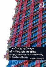 The Changing Image of Affordable Housing : Design, Gentrification and Community in Canada and Europe - Ulduz, Dr Maschaykh