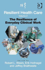 Resilient Health Care, Volume 2 : The Resilience of Everyday Clinical Work
