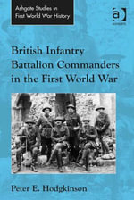 British Infantry Battalion Commanders in the First World War - Peter E. Hodgkinson