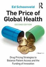 The Price of Global Health : Drug Pricing Strategies to Balance Patient Access and the Funding of Innovation - Ed Schoonveld