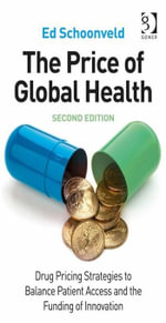 The Price of Global Health : Drug Pricing Strategies to Balance Patient Access and the Funding of Innovation - Ed, Mr Schoonveld