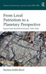 From Local Patriotism to a Planetary Perspective : Impact Crater Research in Germany, 1930s-1970s - Dr. Martina Kolbl-Ebert