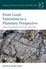 From Local Patriotism to a Planetary Perspective : Impact Crater Research in Germany, 1930s-1970s - Martina Kölbl-Ebert