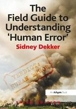 The Field Guide to Understanding 'Human Error' - Sidney Dekker