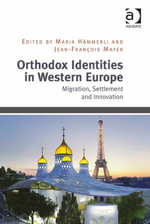 Orthodox Identities in Western Europe : Migration, Settlement and Innovation