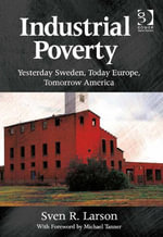 Industrial Poverty : Yesterday Sweden, Today Europe, Tomorrow America - Sven R. Larson