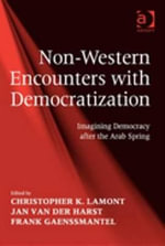 Non-Western Encounters with Democratization : Imagining Democracy after the Arab Spring