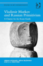 Vladimir Markov and Russian Primitivism : A Charter for the Avant-Garde - Jeremy Howard
