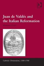 Juan de Valdes and the Italian Reformation - Massimo, Dr Firpo