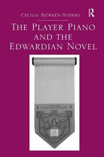 The Player Piano and the Edwardian Novel - Cecilia Bjorken-Nyberg