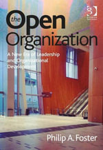 The Open Organization : A New Era of Leadership and Organizational Development - Philip A. Foster
