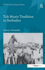 Tuk Music Tradition in Barbados : SOAS Musicology Series - Dr. Sharon Meredith