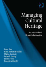 Managing Cultural Heritage : An International Research Perspective - Luca Zan