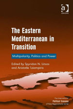 The Eastern Mediterranean in Transition : Multipolarity, Politics and Power