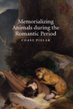 Memorializing Animals during the Romantic Period - Chase Pielak