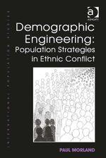 Demographic Engineering : Population Strategies in Ethnic Conflict - Paul Morland