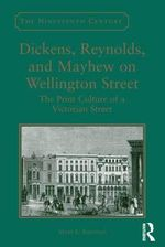 Dickens, Reynolds, and Mayhew on Wellington Street : The Print Culture of a Victorian Street - Dr. Mary L. Shannon