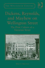 Dickens, Reynolds, and Mayhew on Wellington Street : The Print Culture of a Victorian Street - Mary L, Dr Shannon