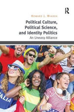 Political Culture, Political Science, and Identity Politics : An Uneasy Alliance - Howard J. Wiarda