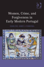 Women, Crime, and Forgiveness in Early Modern Portugal - Darlene Abreu-Ferreira