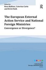 The European External Action Service and National Foreign Ministries : Convergence or Divergence?