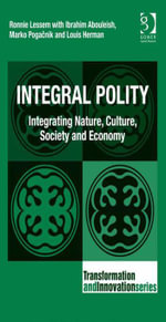 Integral Polity : Integrating Nature, Culture, Society and Economy - Ronnie Lessem