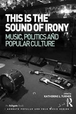 This is the Sound of Irony : Music, Politics and Popular Culture