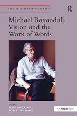 Michael Baxandall, Vision and the Work of Words : Studies in Art Historiography