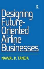 Designing Future-Oriented Airline Businesses - Nawal K. Taneja