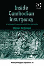 Inside Cambodian Insurgency : A Sociological Perspective on Civil Wars and Conflict - Daniel Bultmann