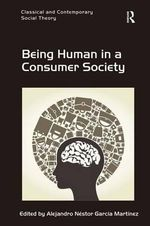 Being Human in a Consumer Society : Classical and Contemporary Social Theory