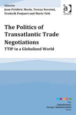 The Politics of Transatlantic Trade Negotiations : TTIP in a Globalized World