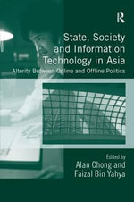 State, Society and Information Technology in Asia : Alterity Between Online and Offline Politics