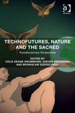 Technofutures, Nature and the Sacred : Transdisciplinary Perspectives