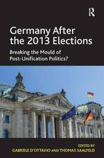 Germany After the 2013 Elections : Breaking the Mould of Post-Unification Politics?