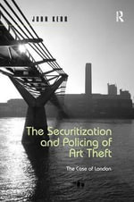 The Securitization and Policing of Art Theft : The Case of London - Dr. John Kerr