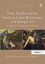 Faith, Gender and the Senses in Italian Renaissance and Baroque Art : Interpreting the Noli Me Tangere and Doubting Thomas - Professor Erin E. Benay
