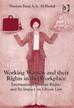 Working Women and their Rights in the Workplace : International Human Rights and Its Impact on Libyan Law - Naeima Faraj A.A. Al-Hadad
