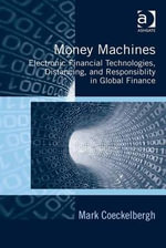 Money Machines : Electronic Financial Technologies, Distancing, and Responsibility in Global Finance - Mark, Prof Dr Coeckelbergh